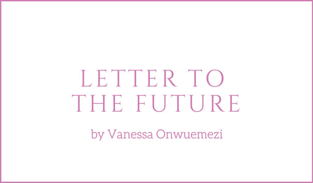 A Letter to the Future by Vanessa Onwuemezi