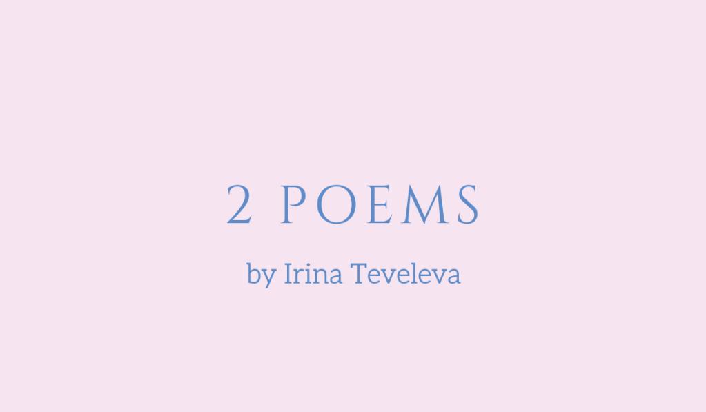 Two poems by Irina Teveleva