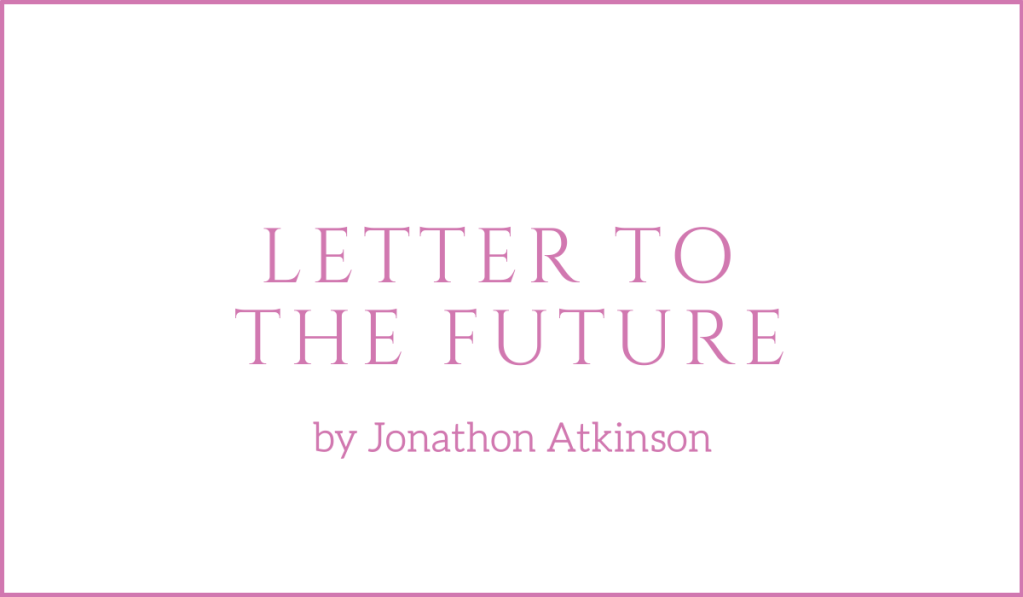 A letter to the future by Jonathon Atkinson