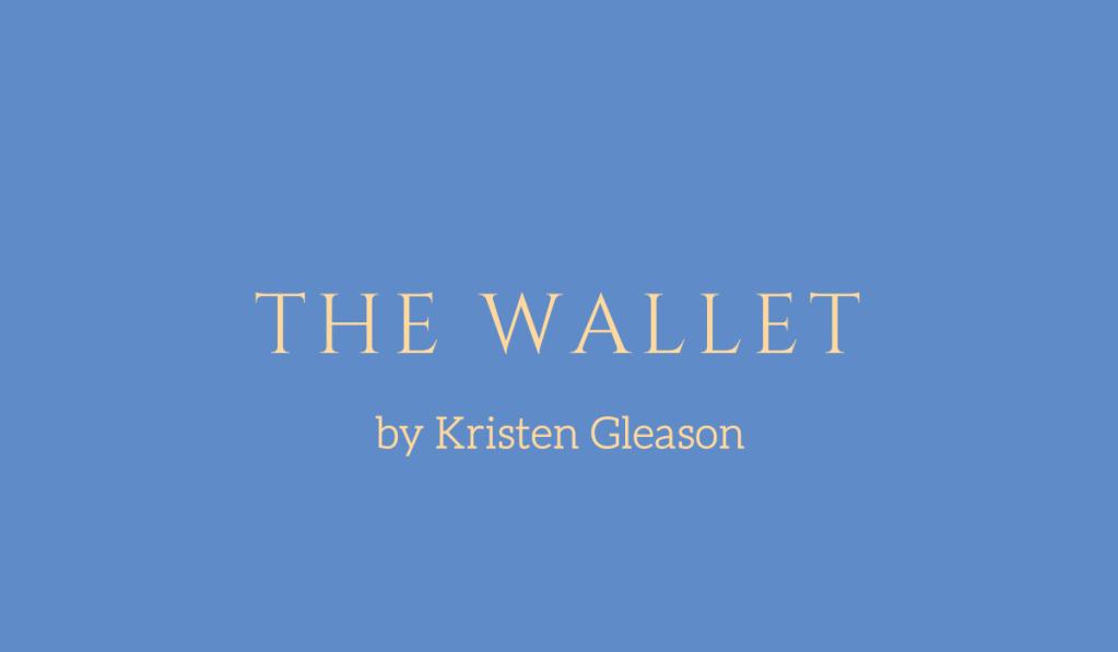 The Wallet, a story by Kristen Gleason