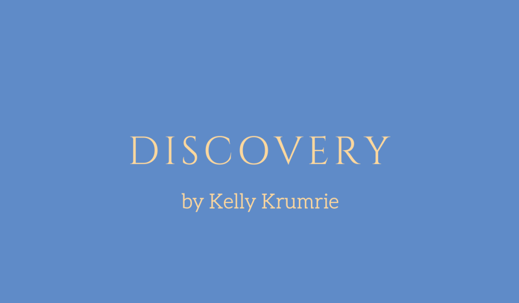 Discovery, a story by Kelly Krumrie