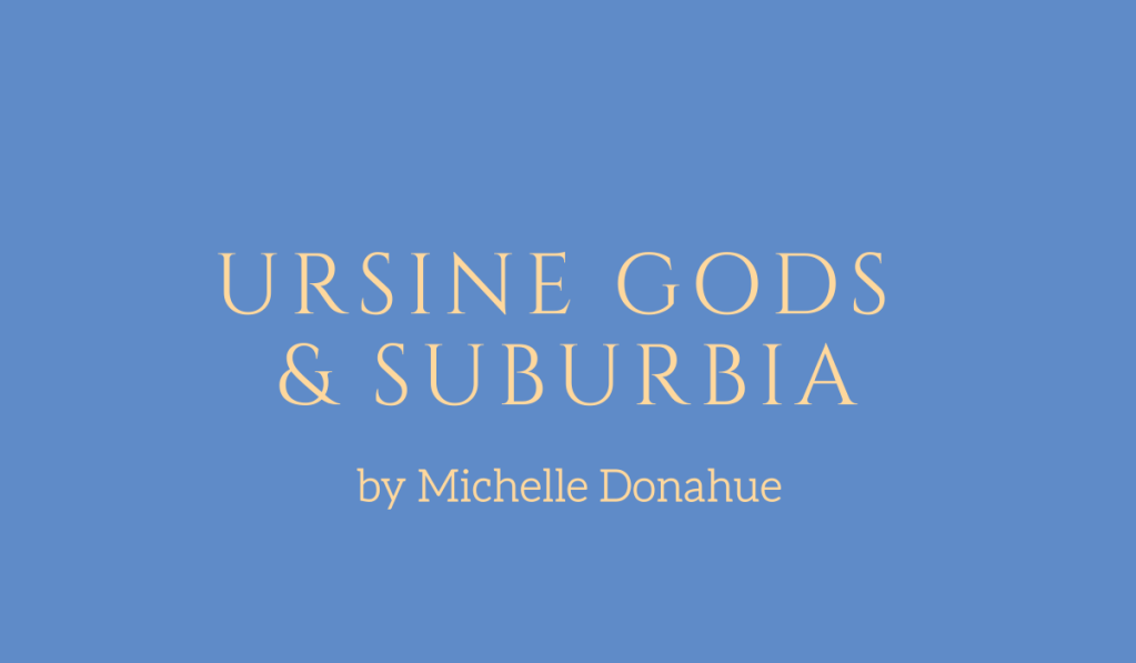 Urisine Gods and Suburbia, a story by Michelle Donahue
