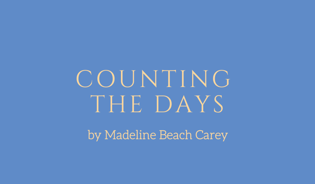 Counting the Days, a story by Madeline Beach Carey